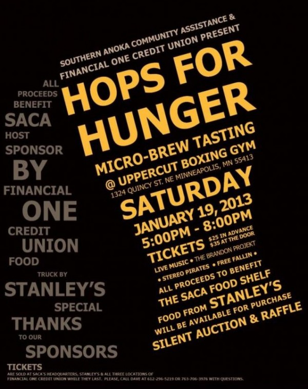 """This is cool... Southern Anoka Community Assistance & Financial One Credit Union are putting on an event called """"Hops for Hunger"""" on Saturday at Uppercut Boxing Gym in NE Minneapolis from 5-8pm. Tickets are $25 in advanced or $35 at the door.  Brewery sponsors include Flat Earth, 612 Brew, Boom Island, Finnegans, Excesior, Lucid, Barley Johns, Harriet, Indeed and Pour Decisions. Live music by Stereo Pireates, The Brandon Projekt and Free Fallin. Stanley's Barroom is slinging food and  All Proceeds To Benefit THE SACA FOOD SHELF"""